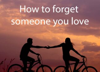 How to forget someone you love